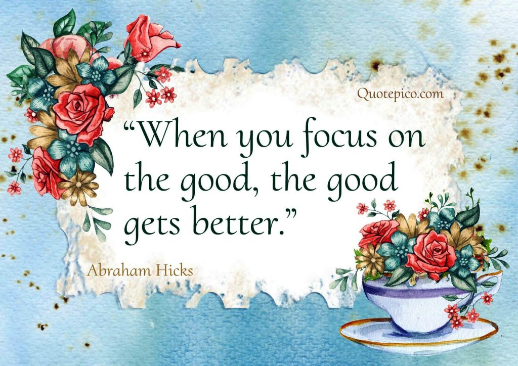 Abraham hicks- focus on the good, the good gets better.