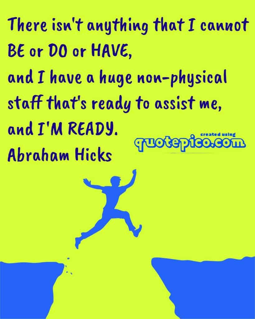 abraham hicks be do anything  i want. non-physical beings assist me quote