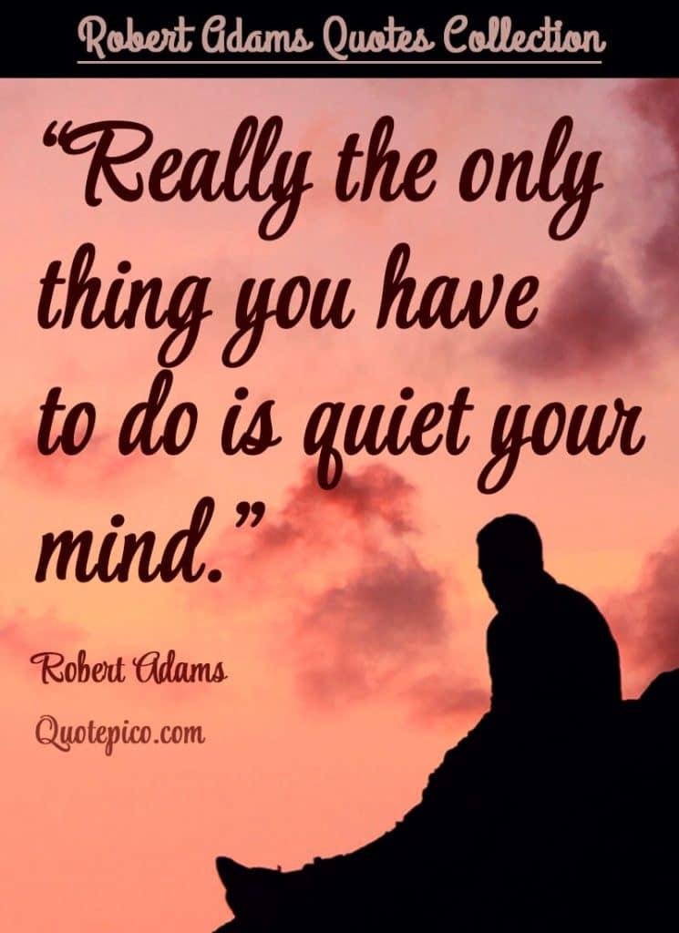 Robert adams quiet mind quote collection